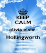 KEEP CALM olivia elsie  Hollingworth  - Personalised Poster A4 size