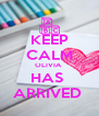 KEEP CALM OLIVIA  HAS  ARRIVED  - Personalised Poster A4 size