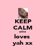 KEEP CALM ollie loves  yah xx - Personalised Poster A4 size