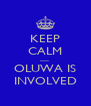 KEEP CALM ......... OLUWA IS INVOLVED - Personalised Poster A4 size