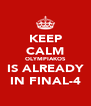 KEEP CALM OLYMPIAKOS IS ALREADY IN FINAL-4 - Personalised Poster A4 size