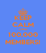 KEEP CALM OMG 100,000 MEMBERS! - Personalised Poster A4 size
