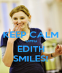 KEEP CALM OMG EDITH SMILES! - Personalised Poster A4 size