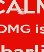 KEEP CALM & ... OMG is that Charlie Scene?! - Personalised Poster A4 size