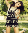 KEEP CALM OMG SELENA GOMEZ - Personalised Poster A4 size