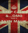 KEEP CALM &...OMG THAT'S ZAYN MALIK  - Personalised Poster A4 size