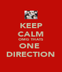 KEEP CALM OMG THATS ONE  DIRECTION - Personalised Poster A4 size