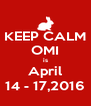 KEEP CALM OMI is April 14 - 17,2016 - Personalised Poster A4 size
