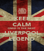 KEEP CALM OMID IS THE NEXT LIVERPOOL LEGEND - Personalised Poster A4 size