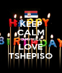 KEEP CALM OMPHILE  LOVE  TSHEPISO - Personalised Poster A4 size