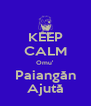 KEEP CALM Omu' Paiangăn Ajută - Personalised Poster A4 size