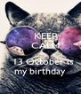 KEEP     CALM     on     13 October is  my birthday - Personalised Poster A4 size