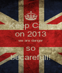 Keep Calm on 2013 we are danger so becarefull! - Personalised Poster A4 size