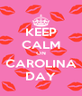 KEEP CALM ON CAROLINA DAY - Personalised Poster A4 size
