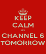 KEEP CALM on CHANNEL 6 TOMORROW - Personalised Poster A4 size