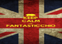 KEEP CALM ON FANTASTICCHIO  - Personalised Poster A4 size
