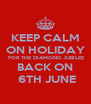 KEEP CALM ON HOLIDAY  FOR THE DIAMOND JUBILEE BACK ON  6TH JUNE - Personalised Poster A4 size