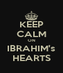 KEEP CALM ON IBRAHIM's HEARTS - Personalised Poster A4 size