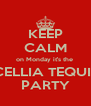 KEEP CALM on Monday it's the  EXCELLIA TEQUILA  PARTY - Personalised Poster A4 size