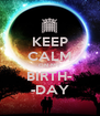 KEEP CALM ON MY BIRTH- -DAY - Personalised Poster A4 size