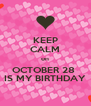 KEEP CALM on OCTOBER 28  IS MY BIRTHDAY - Personalised Poster A4 size