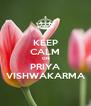 KEEP CALM ON PRIYA VISHWAKARMA - Personalised Poster A4 size