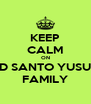 KEEP CALM ON SD SANTO YUSUP FAMILY - Personalised Poster A4 size