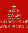 KEEP CALM ON SECOND THORGHTS HE  NEVER PICKS UP - Personalised Poster A4 size