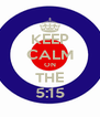 KEEP CALM ON THE 5:15 - Personalised Poster A4 size