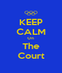 KEEP CALM On The Court - Personalised Poster A4 size