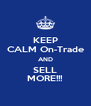 KEEP CALM On-Trade AND SELL MORE!!! - Personalised Poster A4 size
