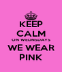 KEEP CALM ON WEDNSDAYS WE WEAR PINK - Personalised Poster A4 size