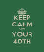 KEEP CALM ON YOUR 40TH - Personalised Poster A4 size