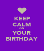 KEEP CALM ON YOUR BIRTHDAY - Personalised Poster A4 size