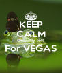 KEEP CALM One day left For VEGAS  - Personalised Poster A4 size