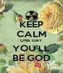 KEEP CALM ONE DAY YOU'LL BE GOD - Personalised Poster A4 size