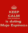 KEEP CALM One Direction is dating  Majo Espinoza - Personalised Poster A4 size