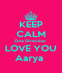 KEEP CALM One Direction    LOVE YOU   Aarya  - Personalised Poster A4 size