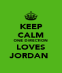 KEEP CALM ONE DIRECTION LOVES JORDAN  - Personalised Poster A4 size