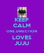 KEEP CALM ONE DIRECTION LOVES JUJU - Personalised Poster A4 size