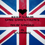 KEEP CALM ONE DIRECTION'S NEW SINGLE IS COMING - Personalised Poster A4 size