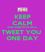 KEEP CALM ONE DIRECTION WILL TWEET YOU  ONE DAY - Personalised Poster A4 size