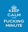 KEEP CALM ONE FUCKING MINUTE - Personalised Poster A4 size