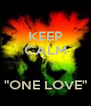"""KEEP CALM   """"ONE LOVE"""" - Personalised Poster A4 size"""