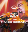 KEEP CALM ONE MORE DAY UNTILL MARCO BORSATO - Personalised Poster A4 size