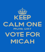 KEEP CALM ONE MORE DAY VOTE FOR MICAH - Personalised Poster A4 size
