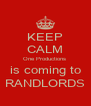 KEEP CALM One Productions  is coming to RANDLORDS - Personalised Poster A4 size