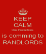 KEEP CALM One Productions  is comming to RANDLORDS - Personalised Poster A4 size