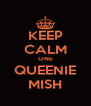 KEEP CALM ONE QUEENIE MISH - Personalised Poster A4 size