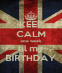 KEEP CALM one week til my BIRTHDAY - Personalised Poster A4 size